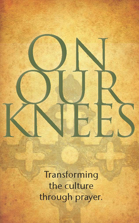 On Our Knees prayer for life.jpg