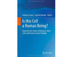 Is this Cell a Human Being Exploring the Status of Embryos Stem Cells and Human Animal Hybrids.jpg